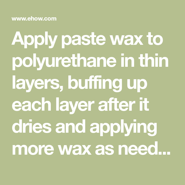 How To Apply Paste Wax Over Polyurethane