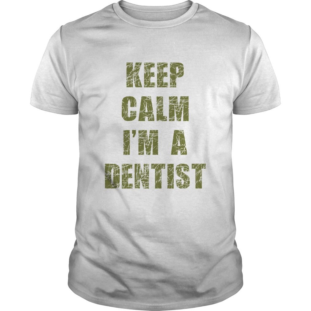 Keep Calm I Am Dentist T Shirts On Sale Ladies T Shirts T Shirt