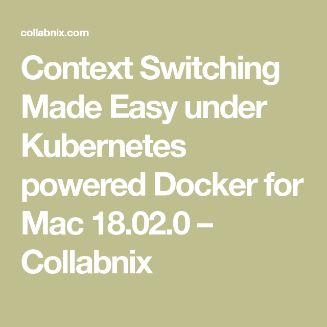 Context Switching Made Easy under Kubernetes powered Docker for Mac