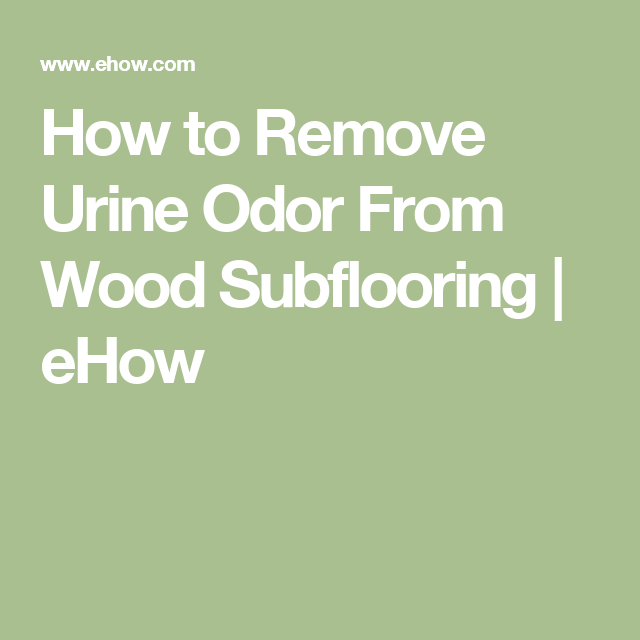 How to Remove Urine Odor From Wood Subflooring | eHow