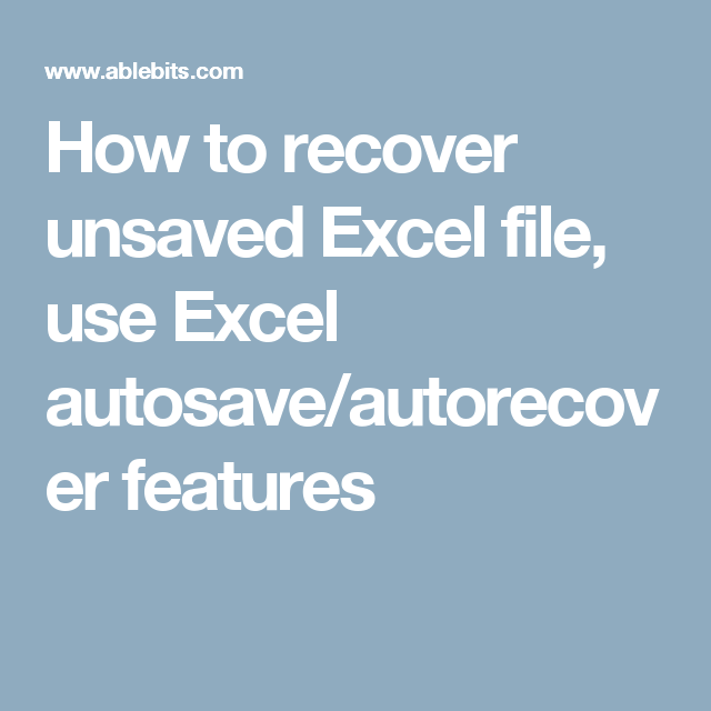 How To Recover Unsaved Excel File Use Excel Autosave Autorecover Features Excel Autosave Computer Help