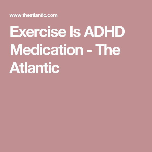 Exercise Is Adhd Medication >> Exercise Is Adhd Medication Adhd Adhd Medication Adhd Adhd