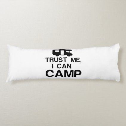 Trust me, i can camp body pillow