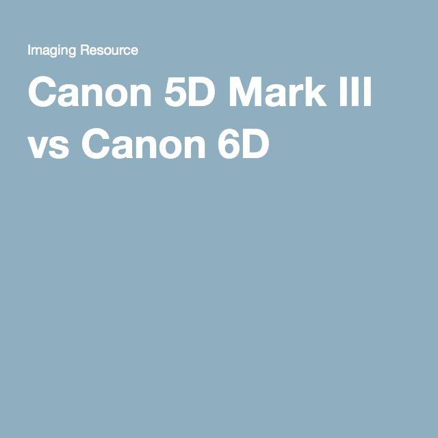 Canon 5d Mark Iii Vs Canon 6d Canon 5d Mark Iii Canon 5d Canon 6d