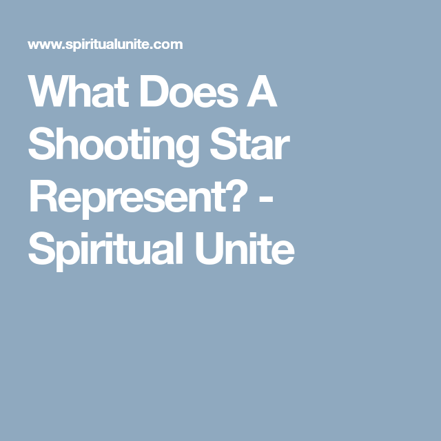 What Does A Shooting Star Represent Shooting Stars Spiritual And