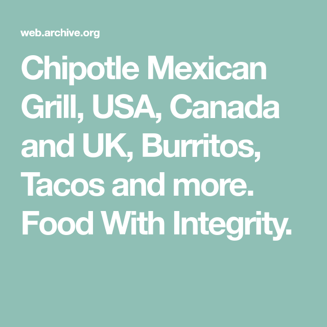Chipotle Mexican Grill Usa Canada And Uk Burritos Tacos And More Food With Integrity Chipotle Chipotle Mexican Grill Guac Recipe