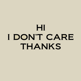 I Dont Care Im Just Sayin Quotes Dont Care Words