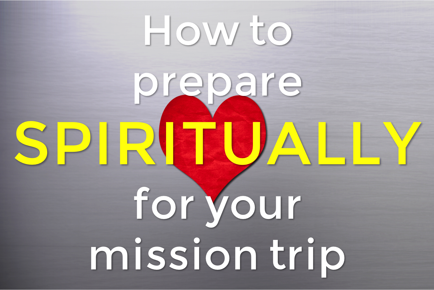 Mission Trip Quotes Revised Updated How To Prepare Spiritually For Your Mission Trip