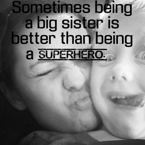 Honestly It Is Being The Big Sister Is The Best Not Just Because You Re Older And Can Do More Things But Sister Quotes Baby Sister Quotes Good Life Quotes