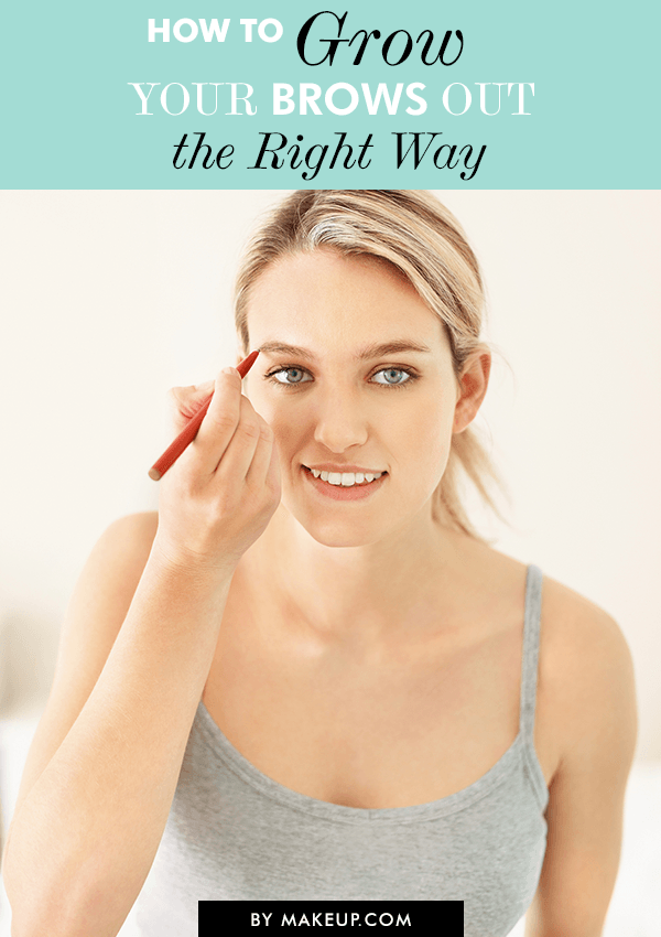 How to Grow Your Brows Out the Right Way Dye eyebrows