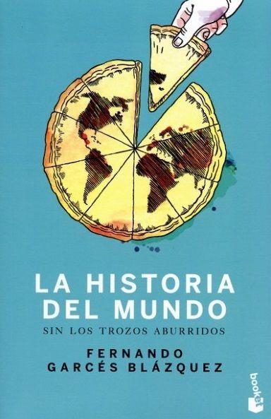 La Historia Del Mundo Sin Los Trozos Aburridos Fernando Garcés Blazquez Historia Del Mundo Libros Historia