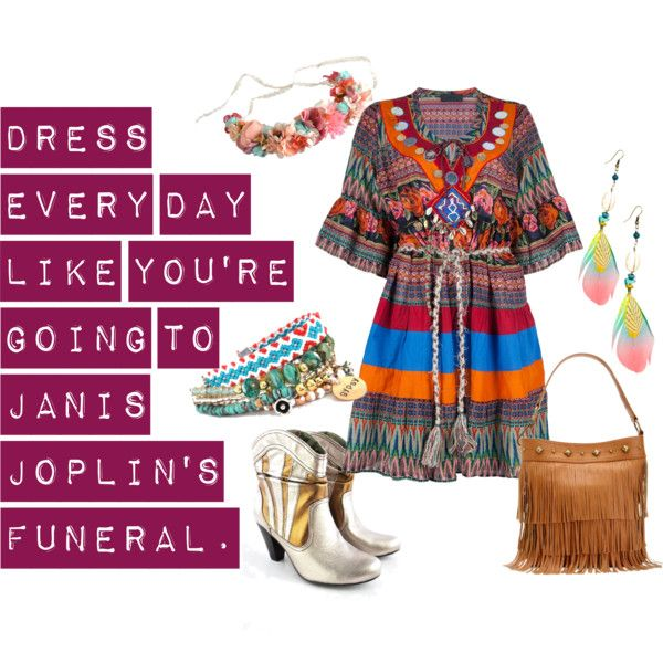 Dress Every Day Like Youre Going To Janis Joplins Funeral.