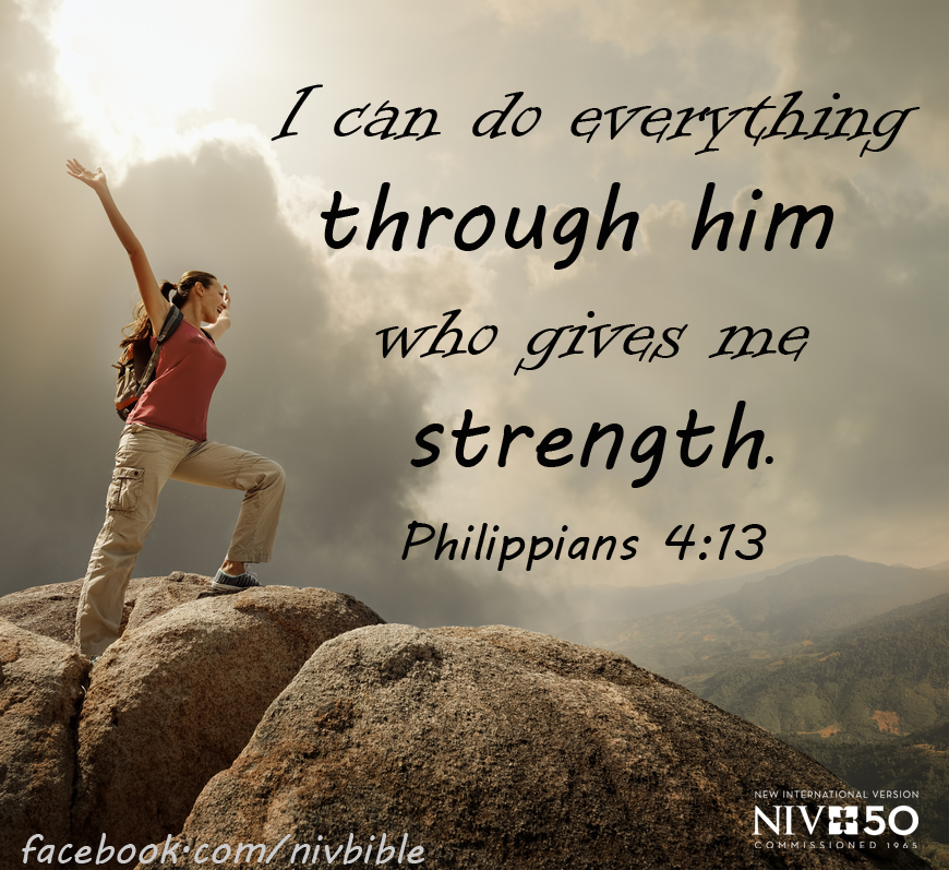 85e54826a I can do everything through him who gives me strength. Philippians 4:13  (NIV)