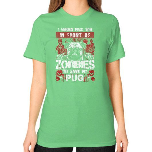 I WOULD PUSH YOU ZOMBIES PUG Unisex T-Shirt (on woman)