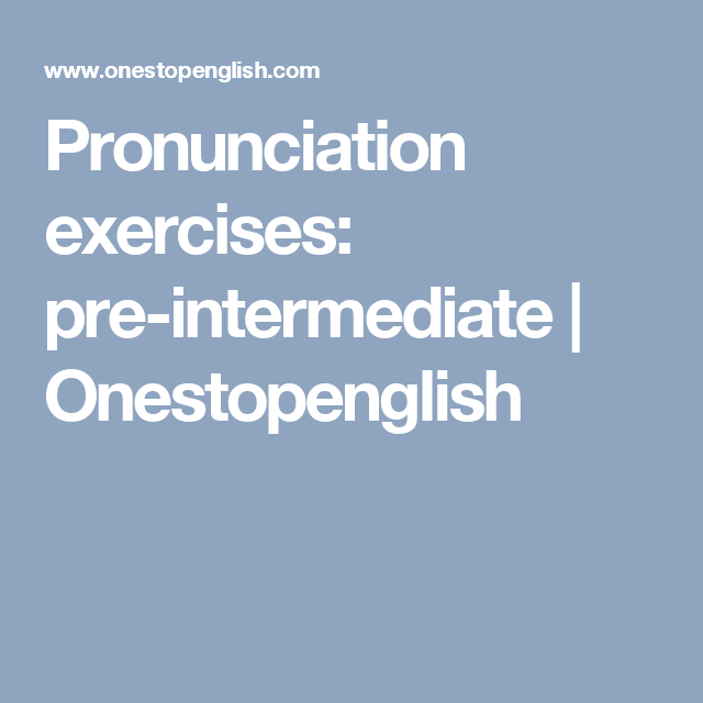 Pronunciation exercises: pre-intermediate | Onestopenglish