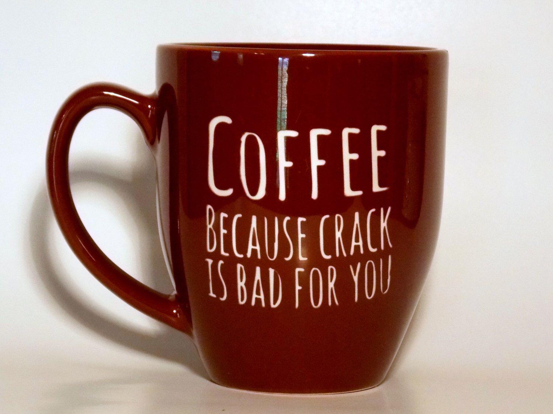 Unique Coffee Mug Coffee because crack is bad for you brown ceramic mug #uniquecoffee