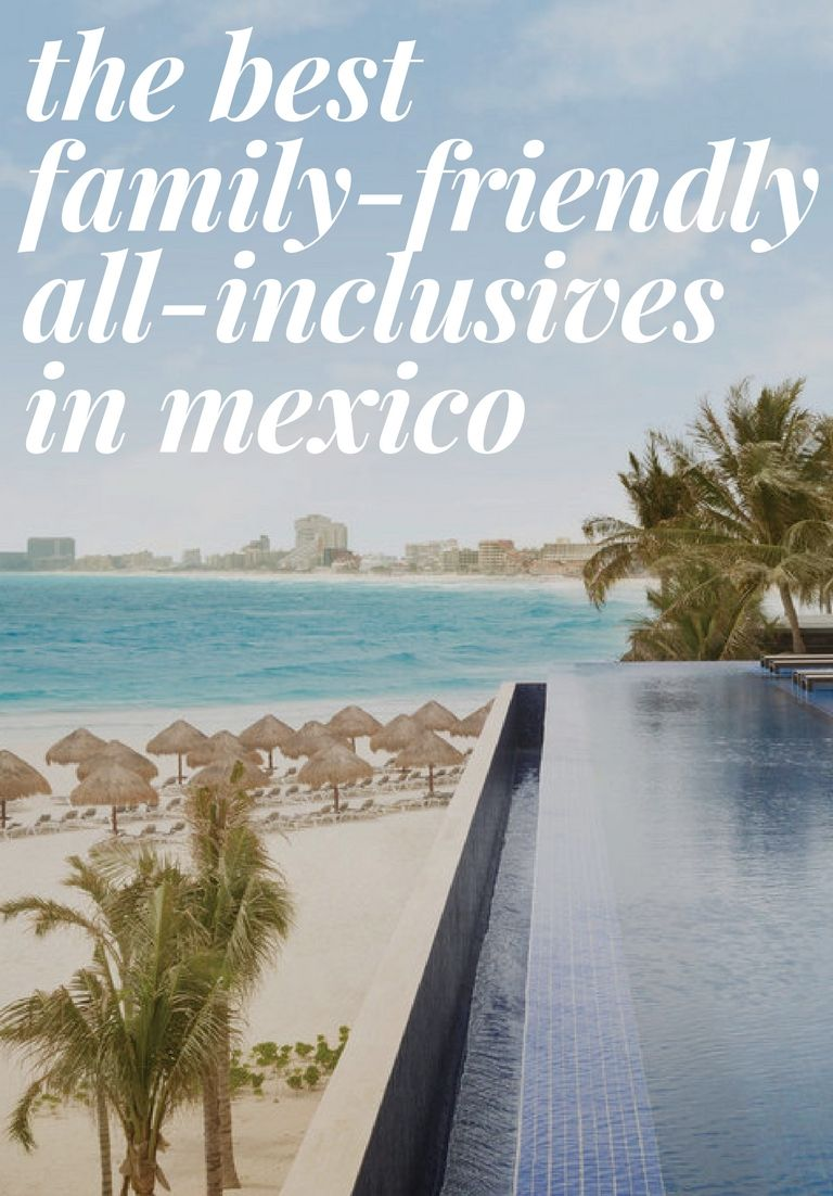 The Best Family-Friendly All-Inclusive Resorts In Mexico