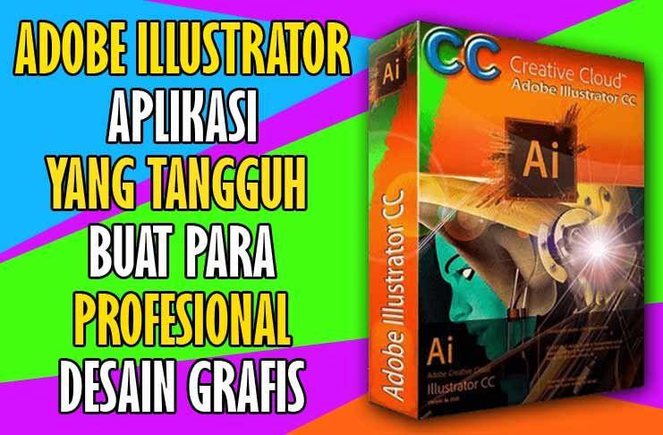 Adobe Illustrator Adalah Aplikasi Yang Tangguh Dan Banyak Digunakan Oleh Desainer Profesional Namun Bagi Pemula Juga Tidak S Adobe Illustrator Aplikasi Grafis