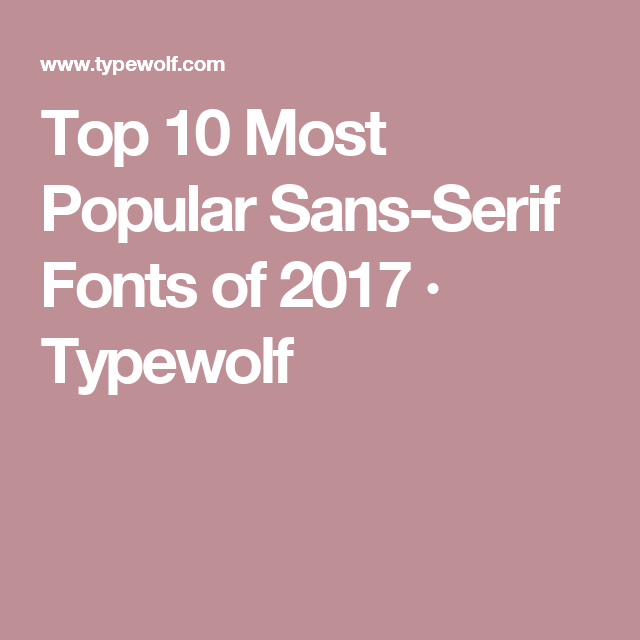 Top 10 Most Popular Sans-Serif Fonts of 2017 · Typewolf | Fonts ...
