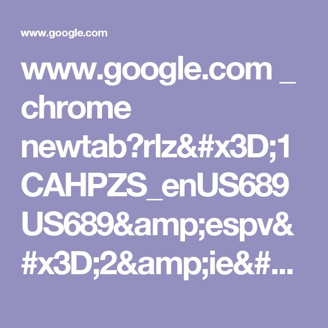 www.google.com _ chrome newtab?rlz=1CAHPZS_enUS689US689&espv=2&ie=UTF-8