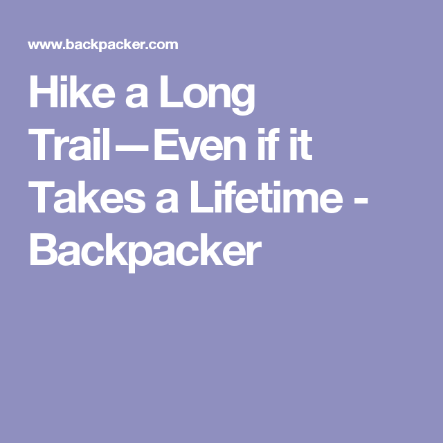Hike a Long Trail—Even if it Takes a Lifetime - Backpacker