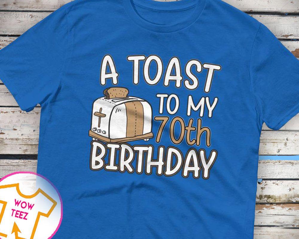 70th birthday toast 70th birthday shirt 70th bday 70th