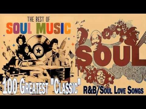 Best Soul Love Songs All Time Greatest Classic R B Soul Ballads