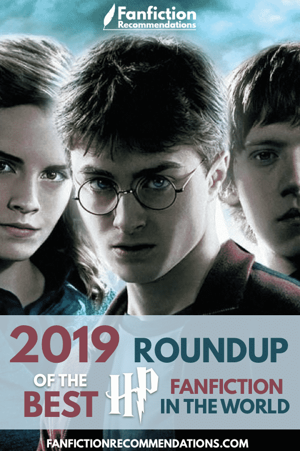 2019 Roundup Of The Best Harry Potter Fanfiction In The World Best Harry Potter Fanfiction Harry Potter Fanfiction Harry And Hermione Fanfiction