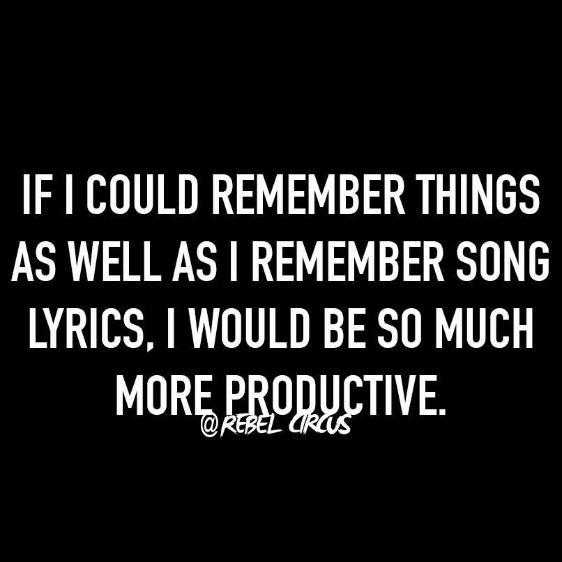 Lyric much more lyrics : If I could remember things as well as I remember song lyrics, I ...