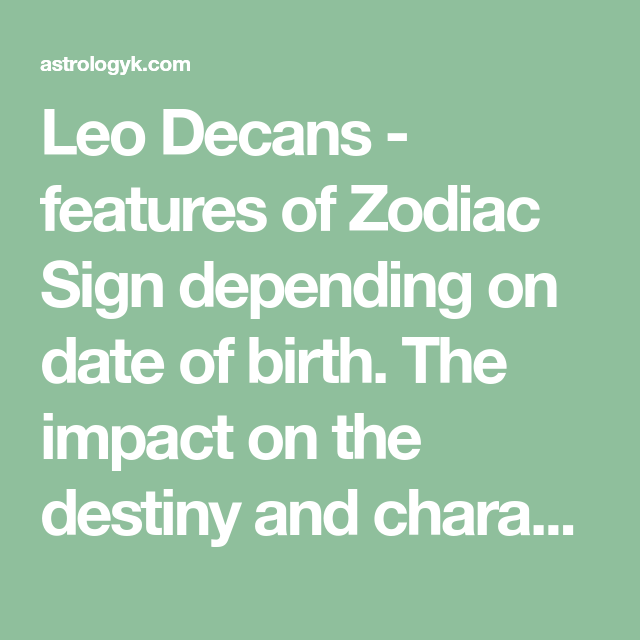 Leo Decans - features of Zodiac Sign depending on date of birth  The