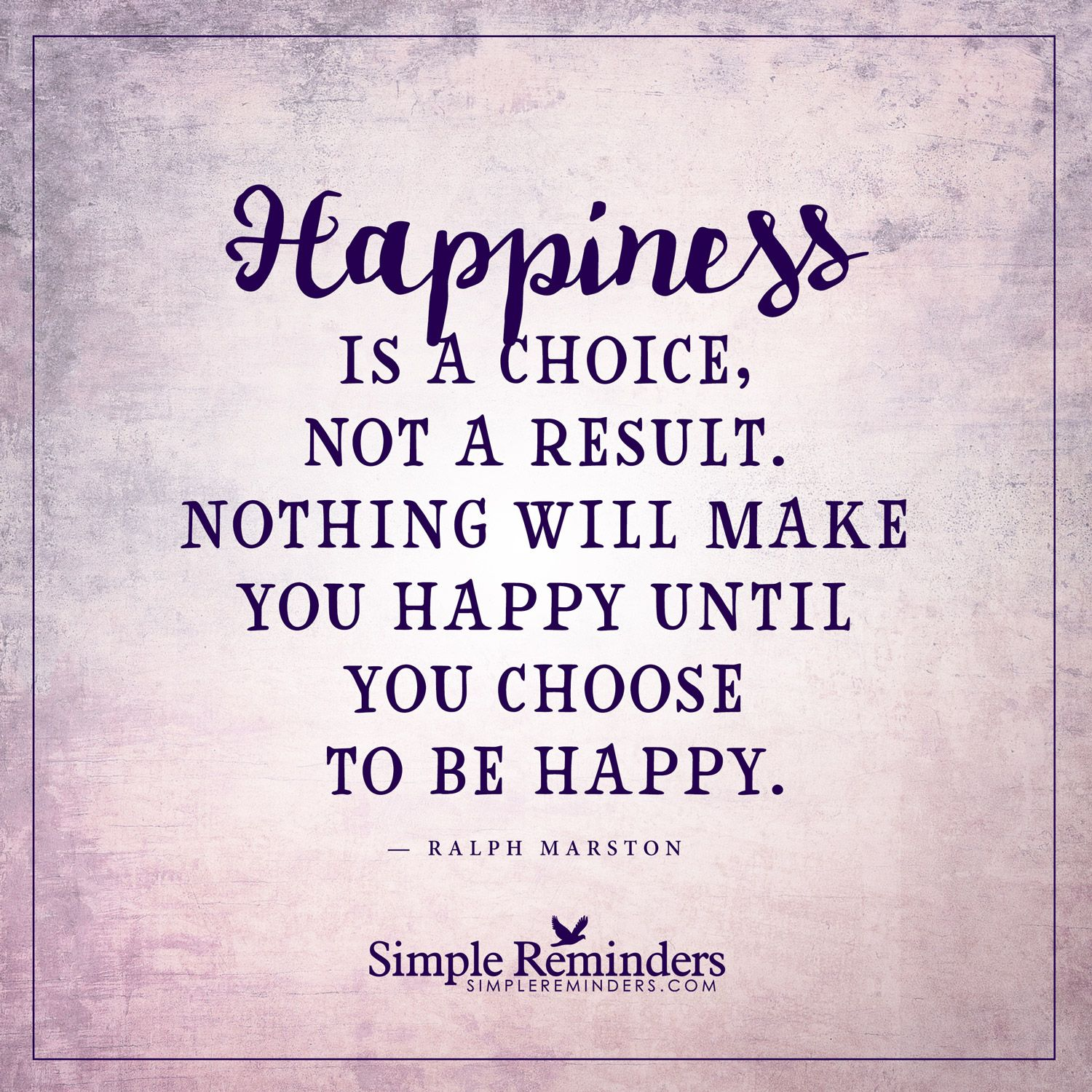 Choose to be happy Happiness is a choice, not a result