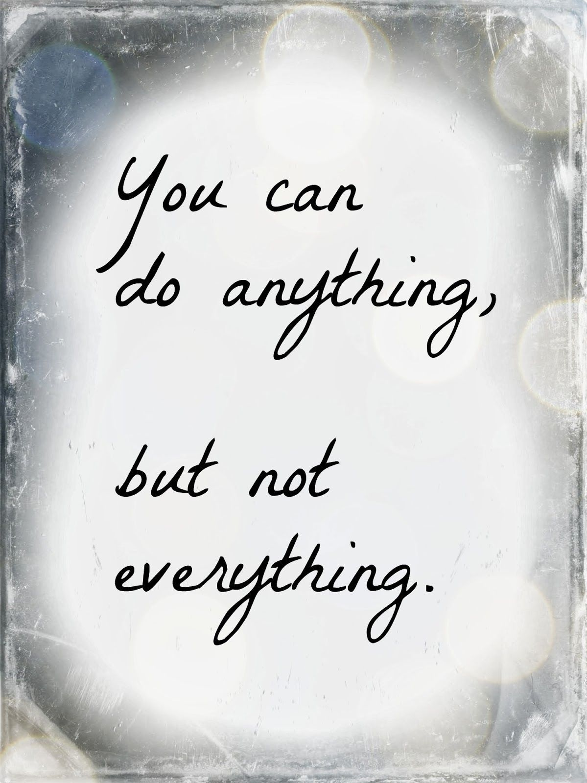 You can do anything but not everything. … Creativity