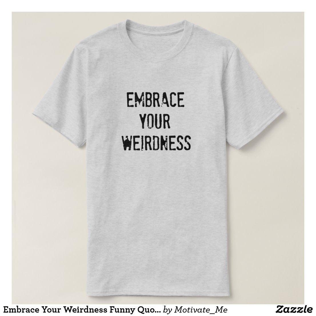 Embrace Your Weirdness Funny Quote T-Shirt   Zazzle.com