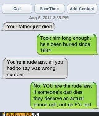 I can't imagine being nice to someone who sent me a text message saying my father died, wrong number or not..