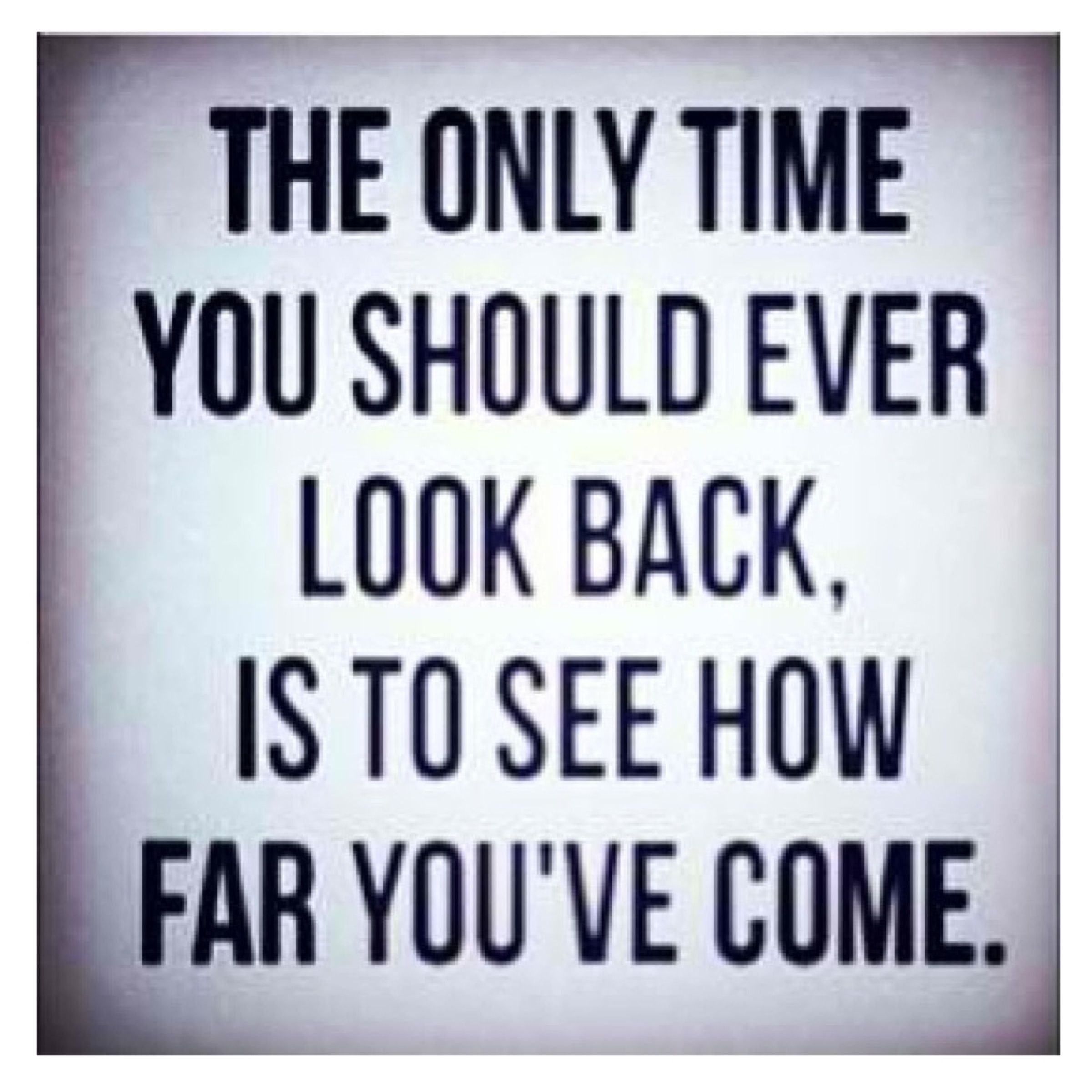 Best Inspirational Quotes About Life The Only Time You Should Ever Look Back Is To See How Far You've