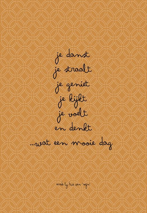 mooie dag spreuken Quotes, spreuk, gedicht, woonkaarten, poster, mooie dag, made by  mooie dag spreuken