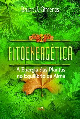 Fitoenergetica A Energia Das Plantas No Equilibrio Da Alma