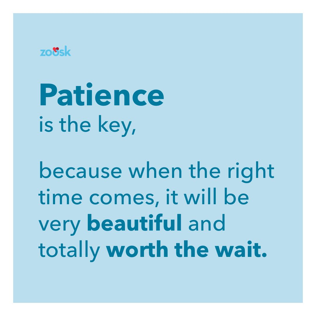 Anything Worth Having Is Worth Waiting For Patience Is The