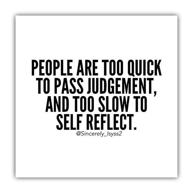 Self Reflection Quotes People Are Too Quick To Pass Judgement And Too Slow To Self Reflect .