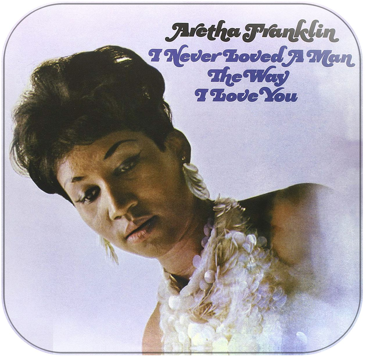 Aretha Franklin I Never Loved A Man The Way I Loved You Album