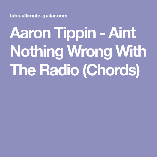 Aaron Tippin Aint Nothing Wrong With The Radio Chords Musical