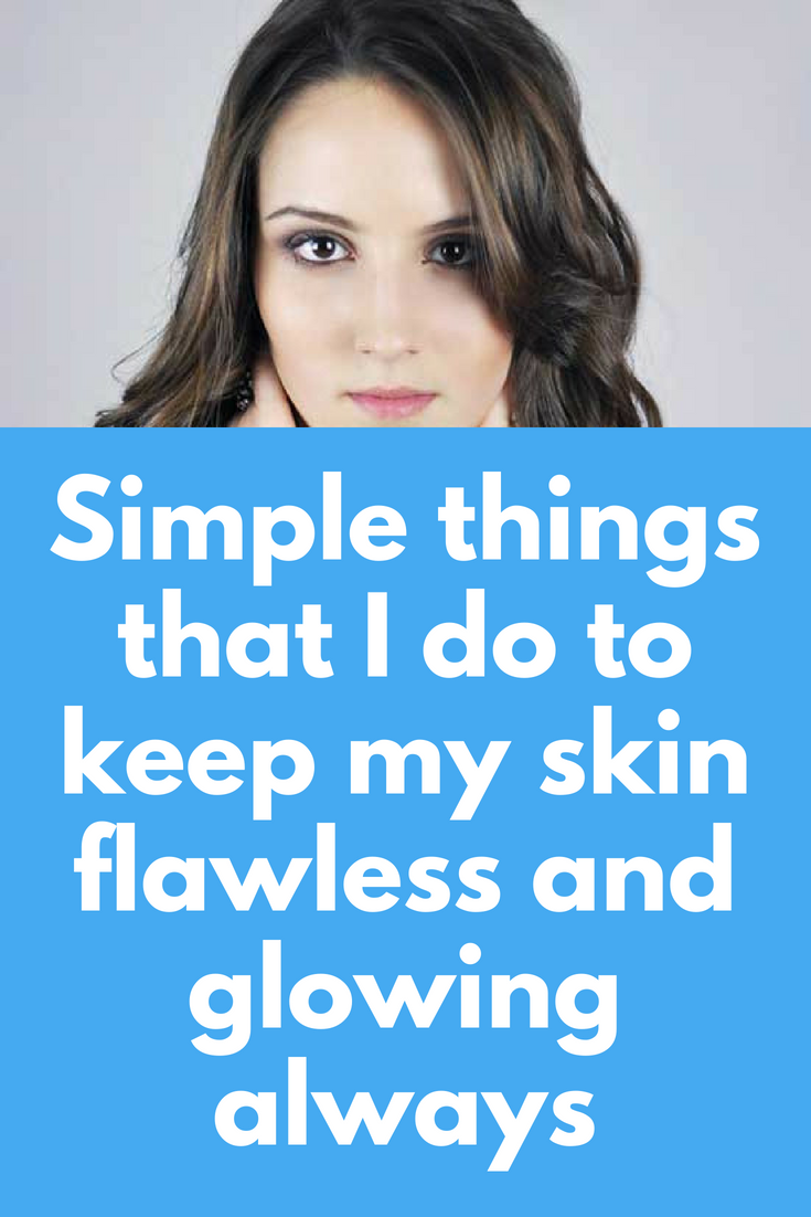 Simple things that I do to keep my skin flawless and glowing always Many  people ask me 1f26b6deee11e