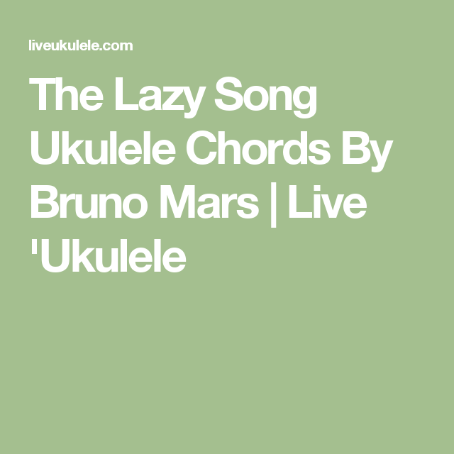 The Lazy Song Ukulele Chords By Bruno Mars Pinterest Bruno Mars