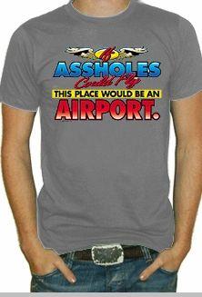 Assholes fly airport shirt