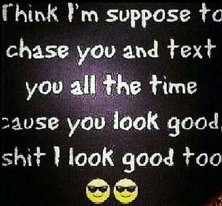 Lol I Love This No Chasing Im Worth More Than That Shit The End