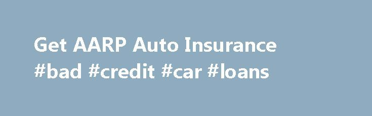 Aarp Insurance Quotes Get Aarp Auto Insurance #bad #credit #car #loans Httpremmont
