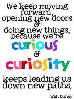 Curiosity creates opportunities.