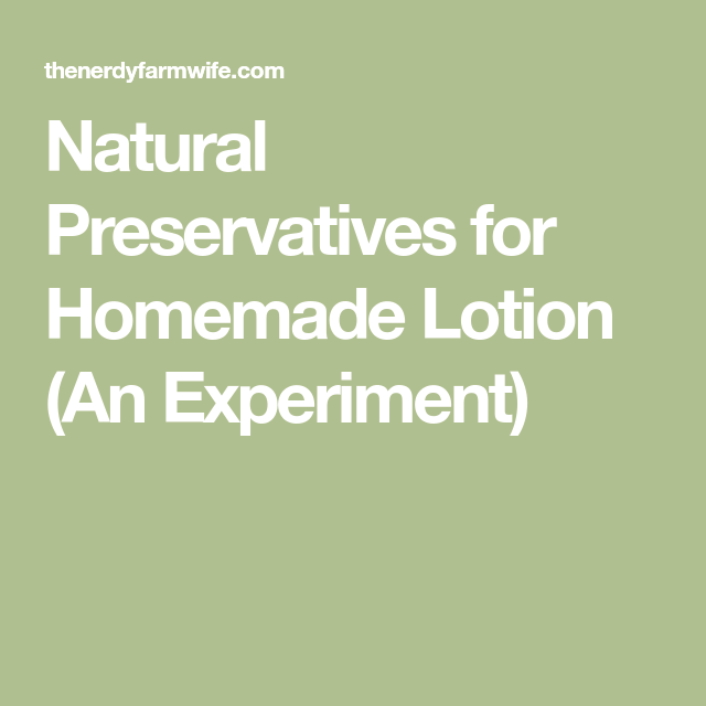 Natural Preservatives for Homemade Lotion (An Experiment)