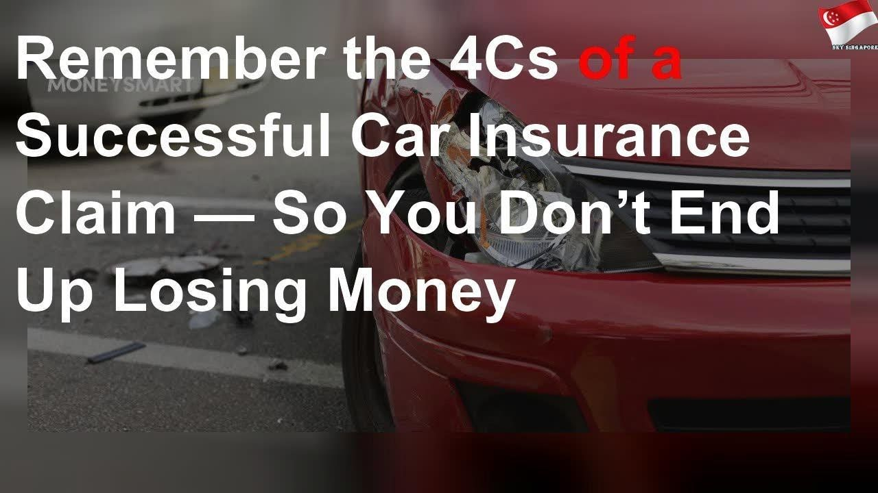 The 4cs Of A Successful Car Insurance Claim In S 039 Pore With