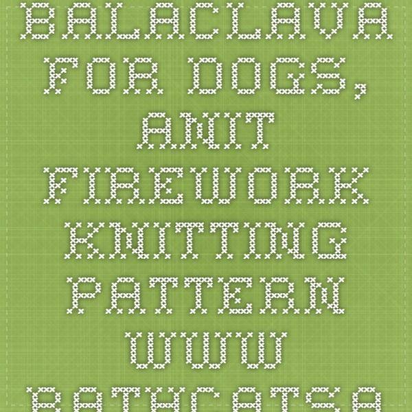 Balaclava For Dogs Anti Firework Knitting Pattern Www